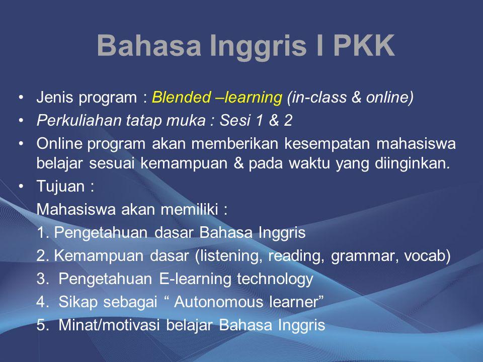 Bahasa Inggris I PKK Jenis program : Blended –learning (in-class & online) Perkuliahan tatap muka : Sesi 1 & 2 Online program akan memberikan kesempat