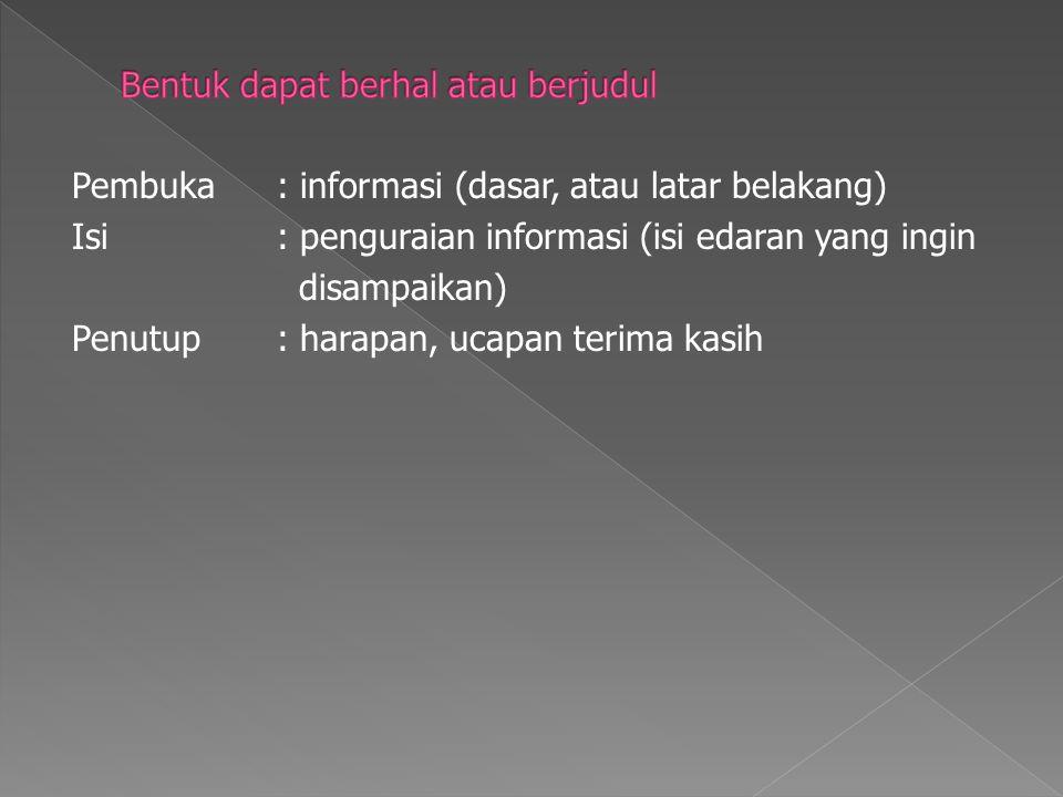 Pembuka: informasi (dasar, atau latar belakang) Isi: penguraian informasi (isi edaran yang ingin disampaikan) Penutup: harapan, ucapan terima kasih