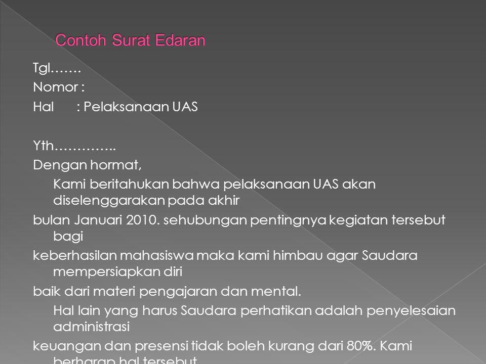 Tgl……. Nomor : Hal : Pelaksanaan UAS Yth………….. Dengan hormat, Kami beritahukan bahwa pelaksanaan UAS akan diselenggarakan pada akhir bulan Januari 201