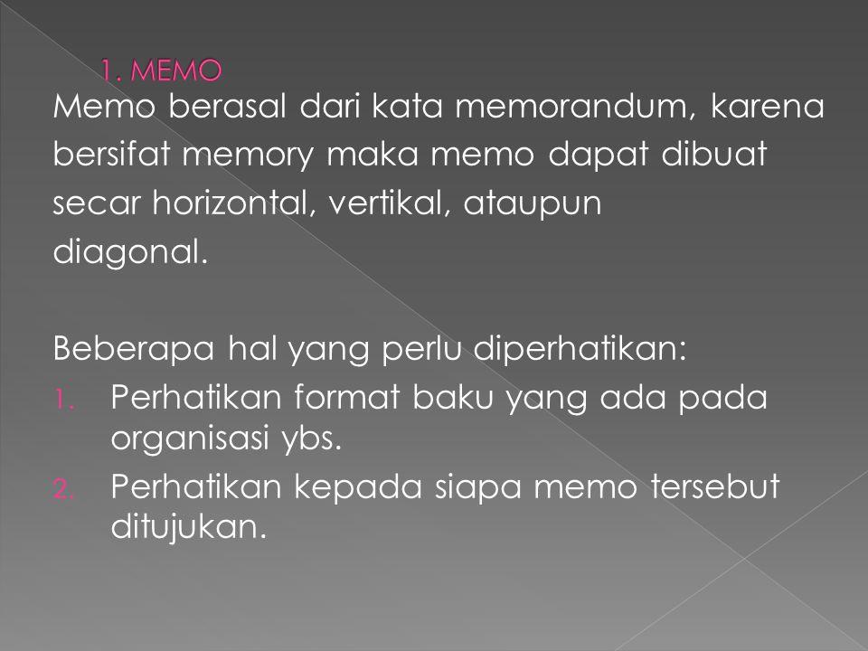 Memo berasal dari kata memorandum, karena bersifat memory maka memo dapat dibuat secar horizontal, vertikal, ataupun diagonal. Beberapa hal yang perlu
