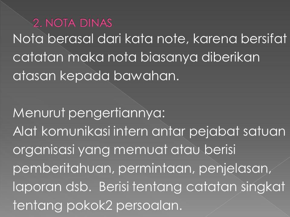 Nota berasal dari kata note, karena bersifat catatan maka nota biasanya diberikan atasan kepada bawahan. Menurut pengertiannya: Alat komunikasi intern