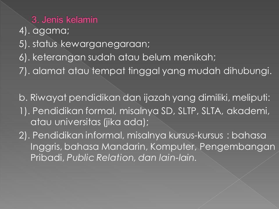 4). agama; 5). status kewarganegaraan; 6). keterangan sudah atau belum menikah; 7). alamat atau tempat tinggal yang mudah dihubungi. b. Riwayat pendid
