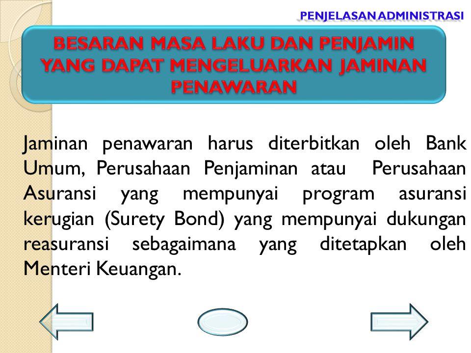 Jaminan penawaran harus diterbitkan oleh Bank Umum, Perusahaan Penjaminan atau Perusahaan Asuransi yang mempunyai program asuransi kerugian (Surety Bo