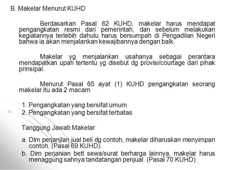 B. Makelar Menurut KUHD Berdasarkan Pasal 62 KUHD, makelar harus mendapat pengangkatan resmi dari pemerintah, dan sebelum melakukan kegiatannya terleb