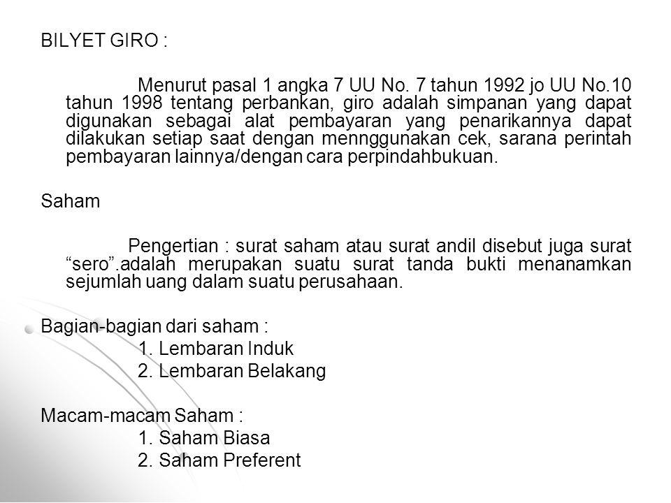 BILYET GIRO : Menurut pasal 1 angka 7 UU No. 7 tahun 1992 jo UU No.10 tahun 1998 tentang perbankan, giro adalah simpanan yang dapat digunakan sebagai