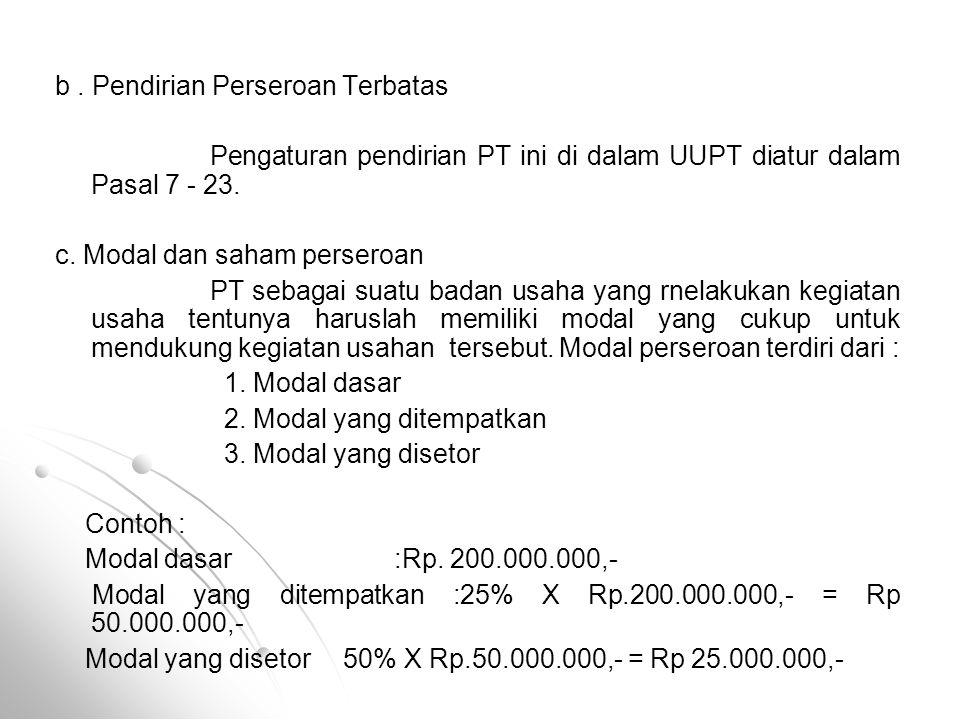 b. Pendirian Perseroan Terbatas Pengaturan pendirian PT ini di dalam UUPT diatur dalam Pasal 7 - 23. c. Modal dan saham perseroan PT sebagai suatu bad