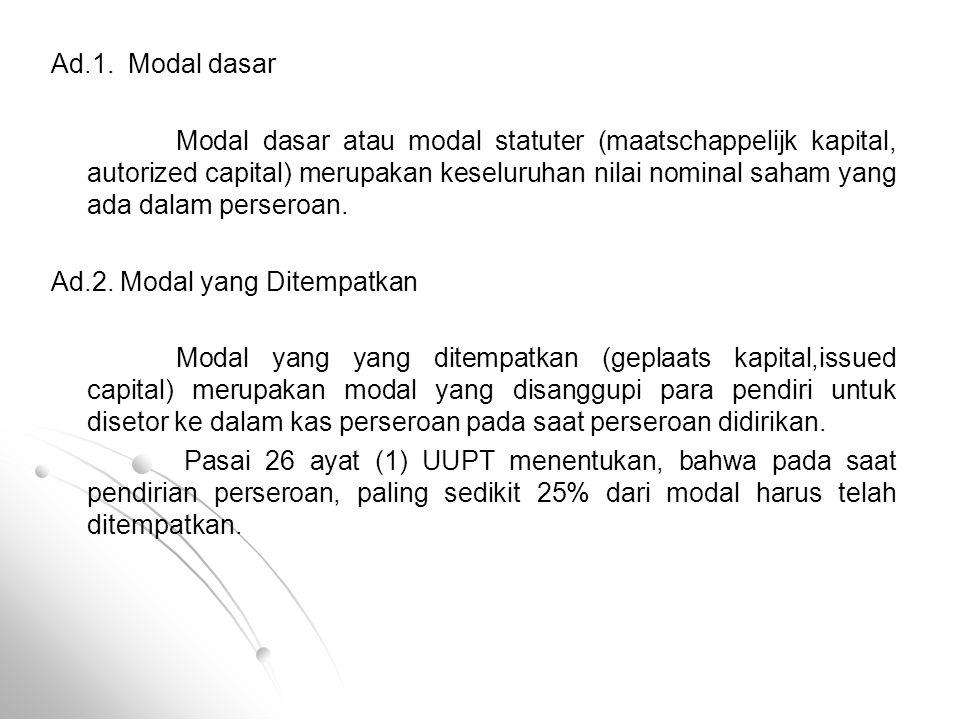 Ad.1. Modal dasar Modal dasar atau modal statuter (maatschappelijk kapital, autorized capital) merupakan keseluruhan nilai nominal saham yang ada dala
