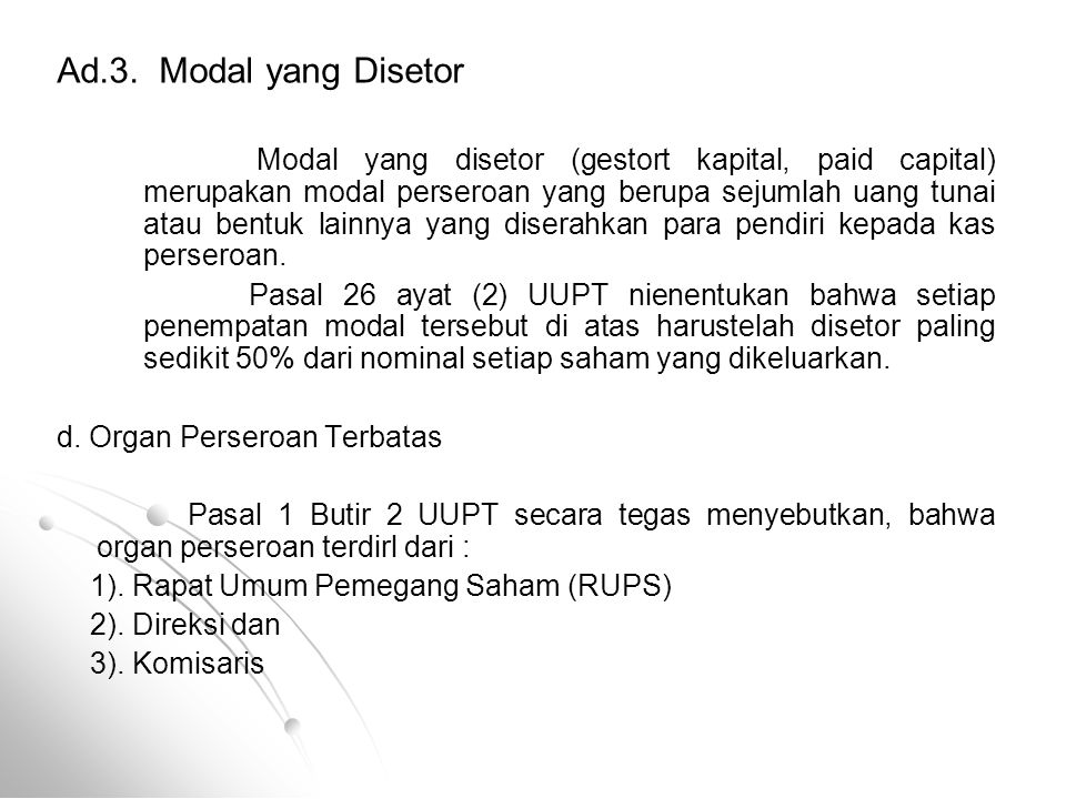 Ad.3. Modal yang Disetor Modal yang disetor (gestort kapital, paid capital) merupakan modal perseroan yang berupa sejumlah uang tunai atau bentuk lain