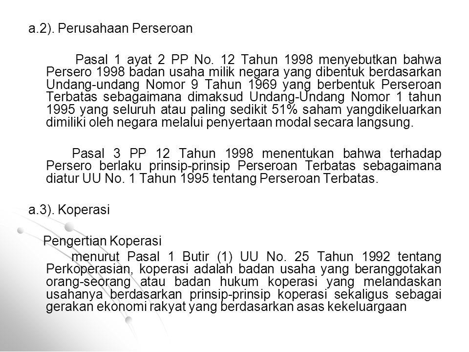 a.2). Perusahaan Perseroan Pasal 1 ayat 2 PP No. 12 Tahun 1998 menyebutkan bahwa Persero 1998 badan usaha milik negara yang dibentuk berdasarkan Undan