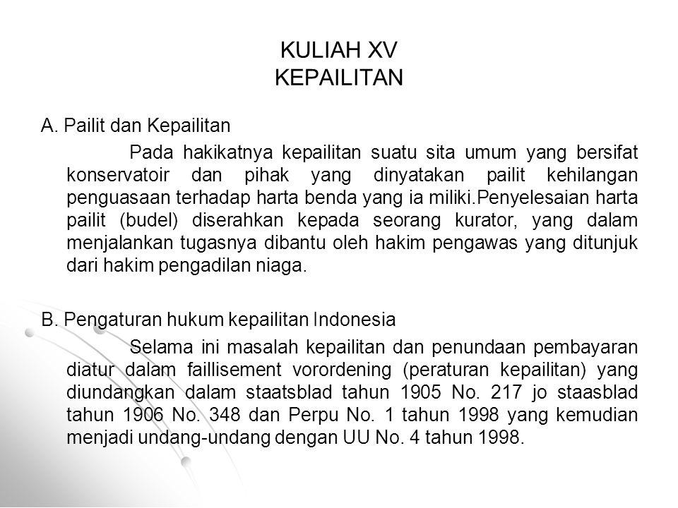 KULIAH XV KEPAILITAN A. Pailit dan Kepailitan Pada hakikatnya kepailitan suatu sita umum yang bersifat konservatoir dan pihak yang dinyatakan pailit k