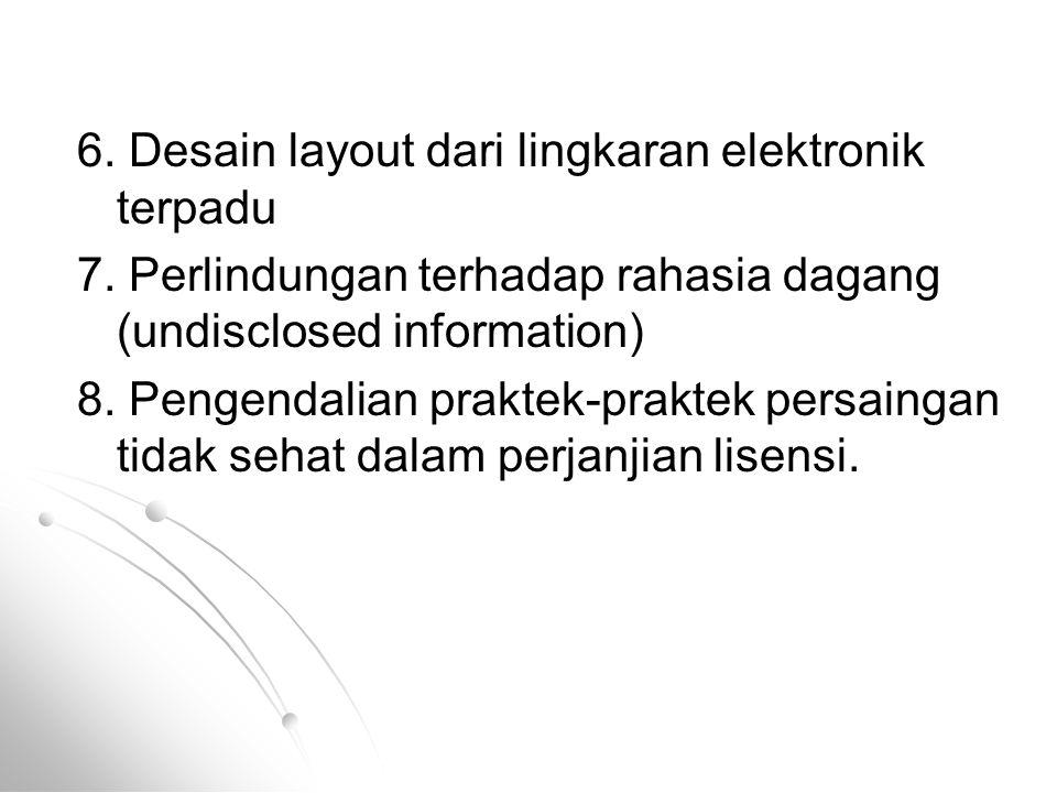 6. Desain layout dari lingkaran elektronik terpadu 7. Perlindungan terhadap rahasia dagang (undisclosed information) 8. Pengendalian praktek-praktek p