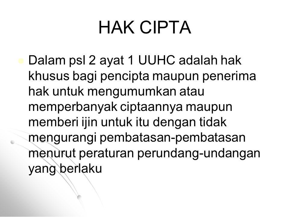 HAK CIPTA Dalam psl 2 ayat 1 UUHC adalah hak khusus bagi pencipta maupun penerima hak untuk mengumumkan atau memperbanyak ciptaannya maupun memberi ij