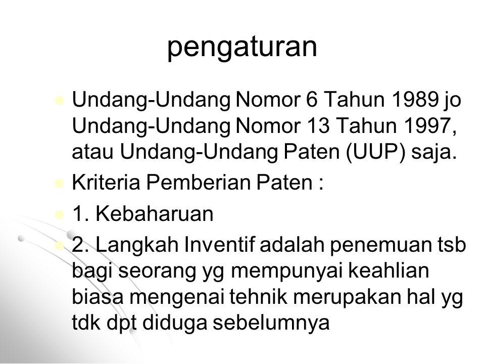 pengaturan Undang-Undang Nomor 6 Tahun 1989 jo Undang-Undang Nomor 13 Tahun 1997, atau Undang-Undang Paten (UUP) saja. Kriteria Pemberian Paten : 1. K