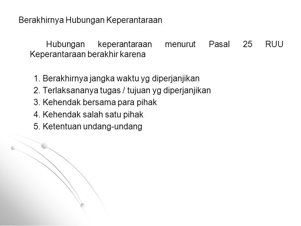 Berakhirnya Hubungan Keperantaraan Hubungan keperantaraan menurut Pasal 25 RUU Keperantaraan berakhir karena 1. Berakhirnya jangka waktu yg diperjanji