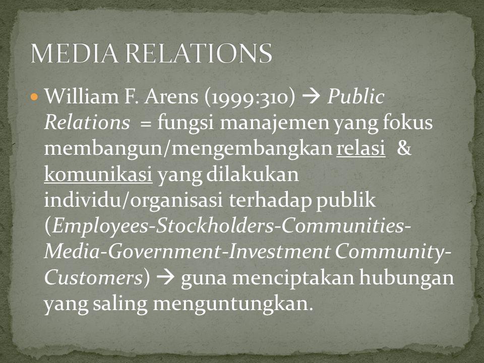 William F. Arens (1999:310)  Public Relations = fungsi manajemen yang fokus membangun/mengembangkan relasi & komunikasi yang dilakukan individu/organ