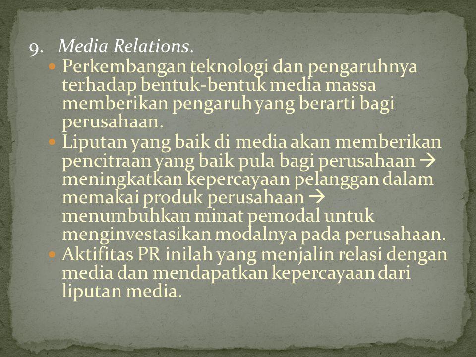 9. Media Relations. Perkembangan teknologi dan pengaruhnya terhadap bentuk-bentuk media massa memberikan pengaruh yang berarti bagi perusahaan. Liputa