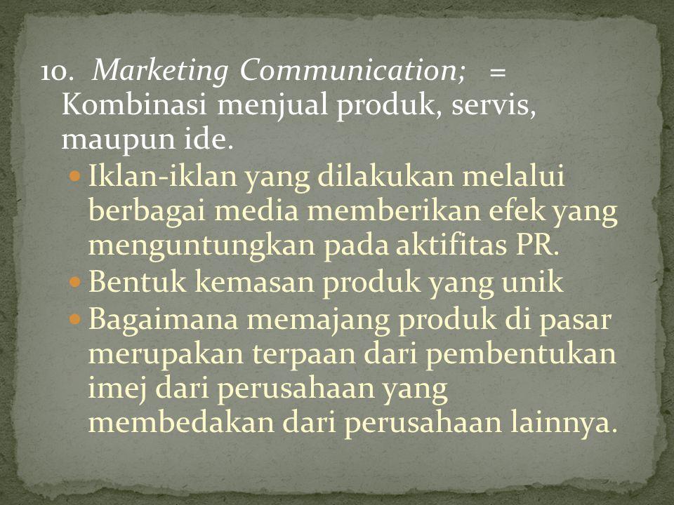 10. Marketing Communication; = Kombinasi menjual produk, servis, maupun ide. Iklan-iklan yang dilakukan melalui berbagai media memberikan efek yang me