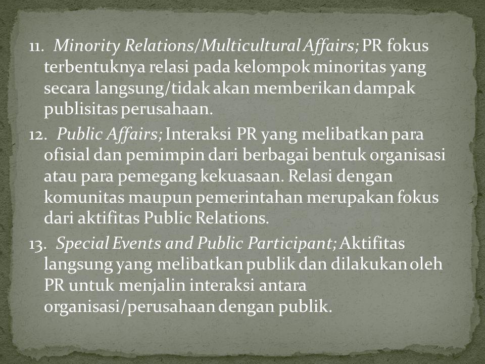 11. Minority Relations/Multicultural Affairs; PR fokus terbentuknya relasi pada kelompok minoritas yang secara langsung/tidak akan memberikan dampak p