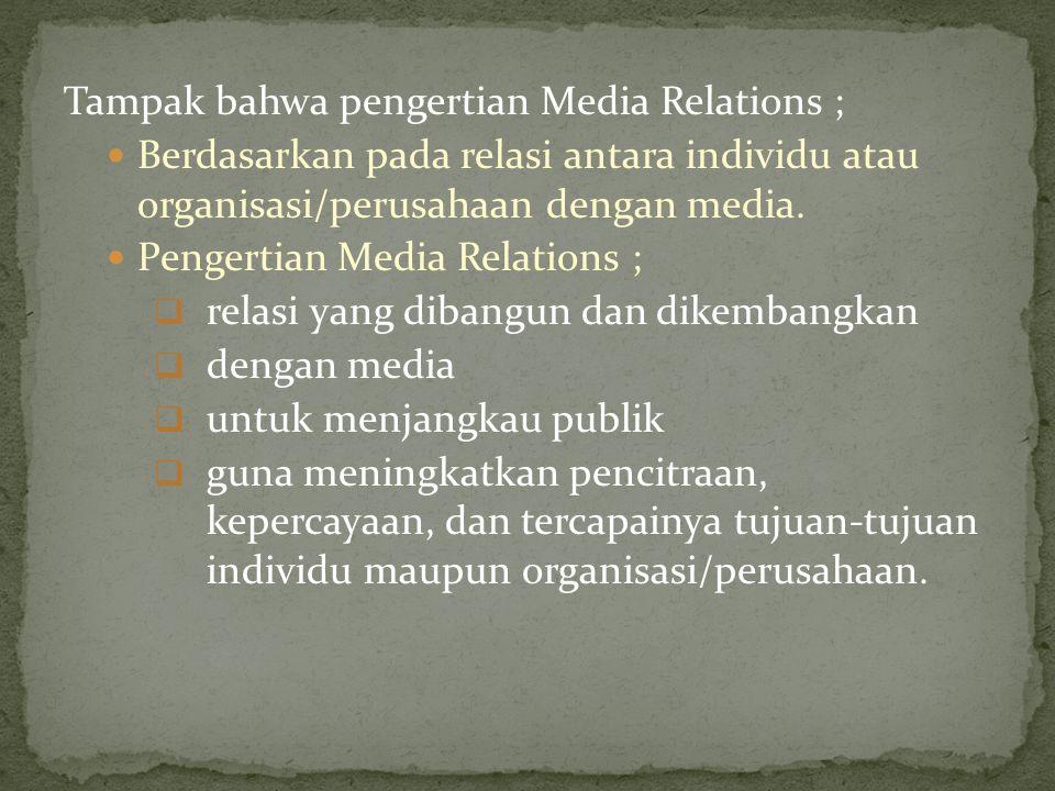 Tampak bahwa pengertian Media Relations ; Berdasarkan pada relasi antara individu atau organisasi/perusahaan dengan media. Pengertian Media Relations