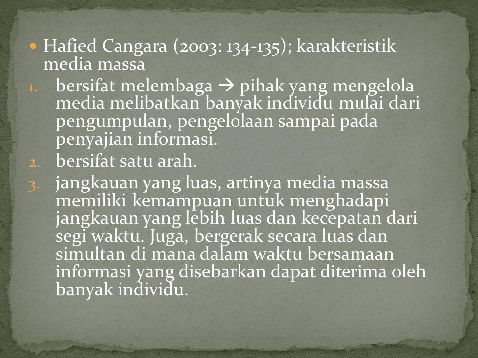 Hafied Cangara (2003: 134-135); karakteristik media massa 1. bersifat melembaga  pihak yang mengelola media melibatkan banyak individu mulai dari pen
