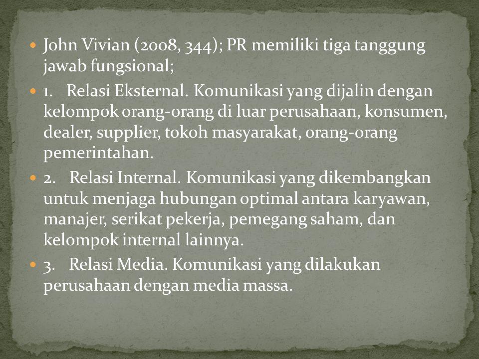 John Vivian (2008, 344); PR memiliki tiga tanggung jawab fungsional; 1. Relasi Eksternal. Komunikasi yang dijalin dengan kelompok orang-orang di luar
