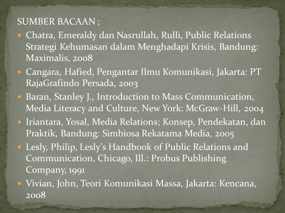 SUMBER BACAAN ; Chatra, Emeraldy dan Nasrullah, Rulli, Public Relations Strategi Kehumasan dalam Menghadapi Krisis, Bandung: Maximalis, 2008 Cangara,