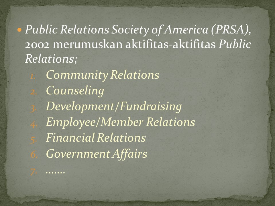 Public Relations Society of America (PRSA), 2002 merumuskan aktifitas-aktifitas Public Relations; 1. Community Relations 2. Counseling 3. Development/