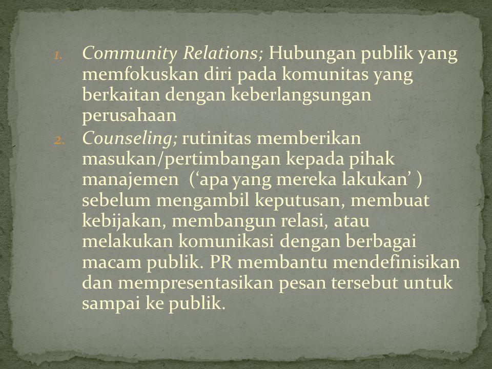 1. Community Relations; Hubungan publik yang memfokuskan diri pada komunitas yang berkaitan dengan keberlangsungan perusahaan 2. Counseling; rutinitas
