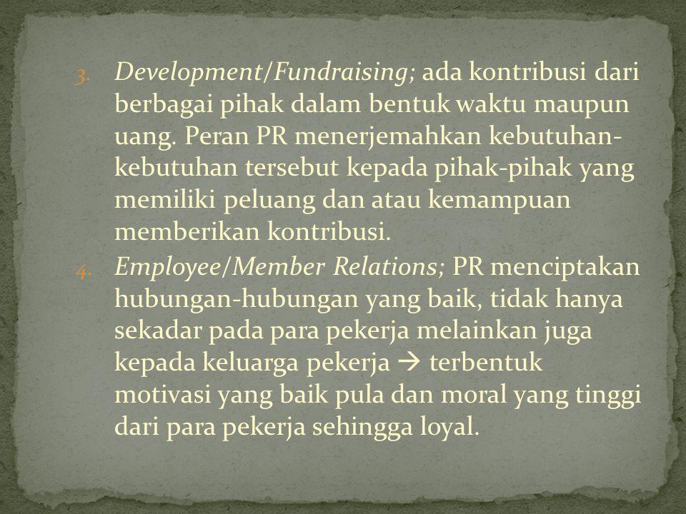 3. Development/Fundraising; ada kontribusi dari berbagai pihak dalam bentuk waktu maupun uang. Peran PR menerjemahkan kebutuhan- kebutuhan tersebut ke