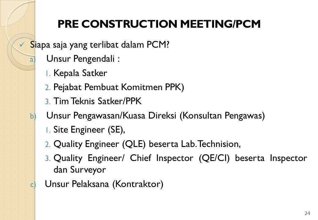 Siapa saja yang terlibat dalam PCM? a) Unsur Pengendali : 1. Kepala Satker 2. Pejabat Pembuat Komitmen PPK) 3. Tim Teknis Satker/PPK b) Unsur Pengawas