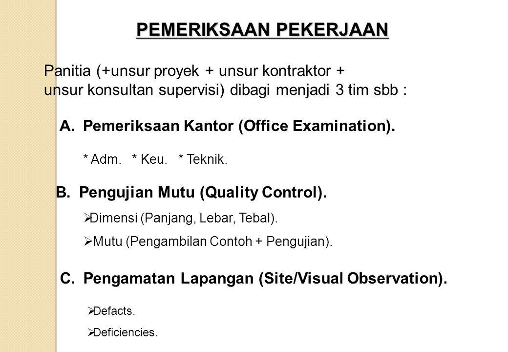 PEMERIKSAAN PEKERJAAN A.Pemeriksaan Kantor (Office Examination). * Adm. * Keu. * Teknik. B.Pengujian Mutu (Quality Control).  Dimensi (Panjang, Lebar