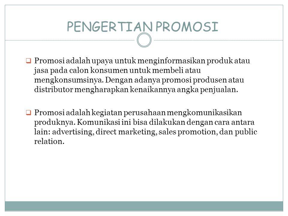 PENGERTIAN PROMOSI  Promosi adalah upaya untuk menginformasikan produk atau jasa pada calon konsumen untuk membeli atau mengkonsumsinya. Dengan adany