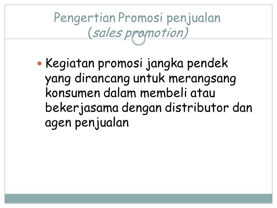 Pengertian Promosi penjualan (sales promotion) Kegiatan promosi jangka pendek yang dirancang untuk merangsang konsumen dalam membeli atau bekerjasama