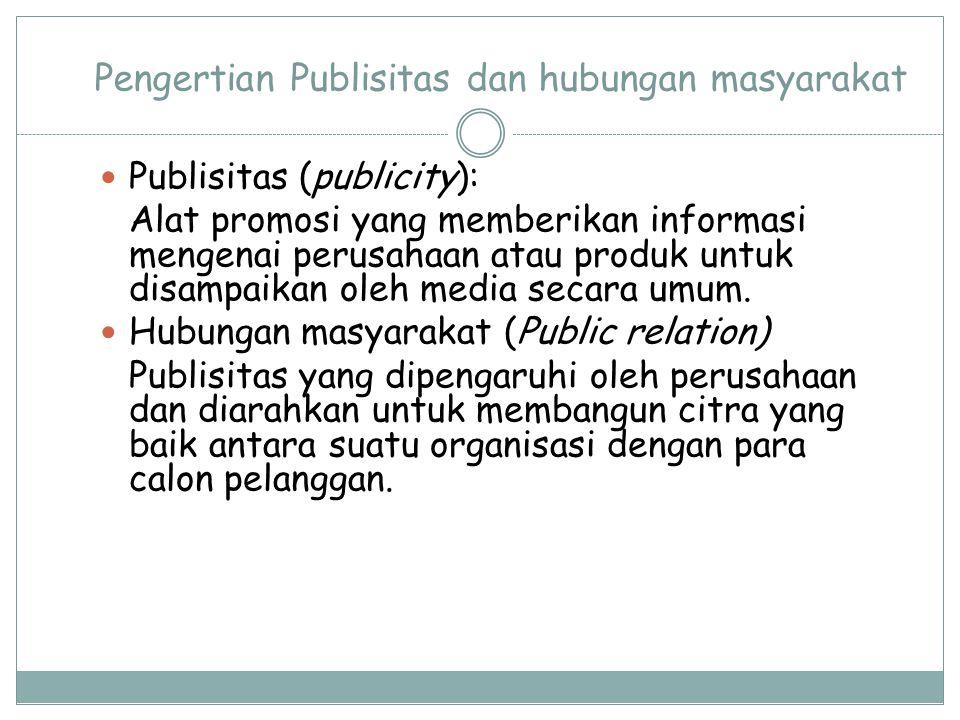 Pengertian Publisitas dan hubungan masyarakat Publisitas (publicity): Alat promosi yang memberikan informasi mengenai perusahaan atau produk untuk dis