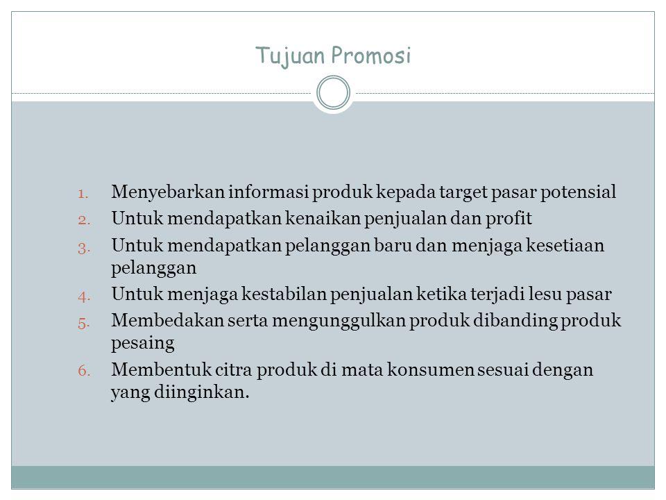 Tujuan Promosi 1. Menyebarkan informasi produk kepada target pasar potensial 2. Untuk mendapatkan kenaikan penjualan dan profit 3. Untuk mendapatkan p