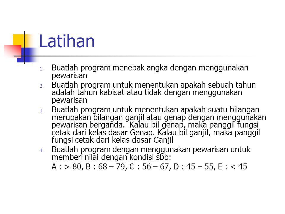 Latihan 1. Buatlah program menebak angka dengan menggunakan pewarisan 2. Buatlah program untuk menentukan apakah sebuah tahun adalah tahun kabisat ata