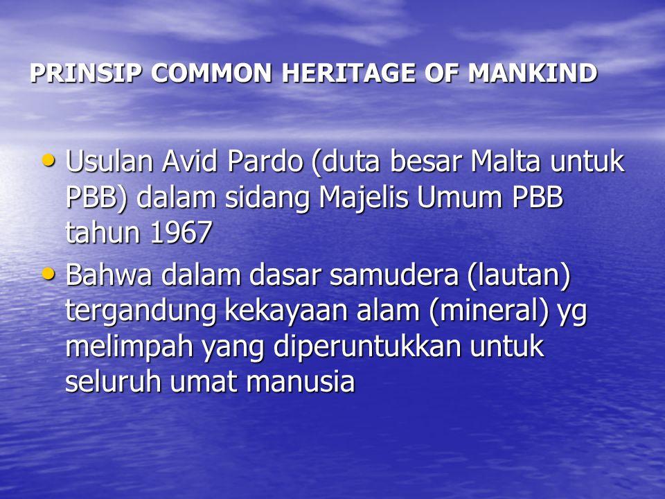 PRINSIP COMMON HERITAGE OF MANKIND Usulan Avid Pardo (duta besar Malta untuk PBB) dalam sidang Majelis Umum PBB tahun 1967 Usulan Avid Pardo (duta bes