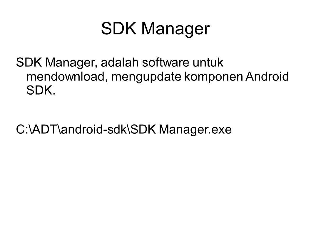 SDK Manager SDK Manager, adalah software untuk mendownload, mengupdate komponen Android SDK.