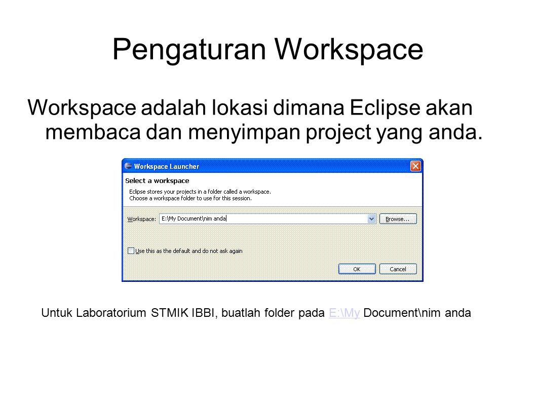 Pengaturan Workspace Workspace adalah lokasi dimana Eclipse akan membaca dan menyimpan project yang anda.