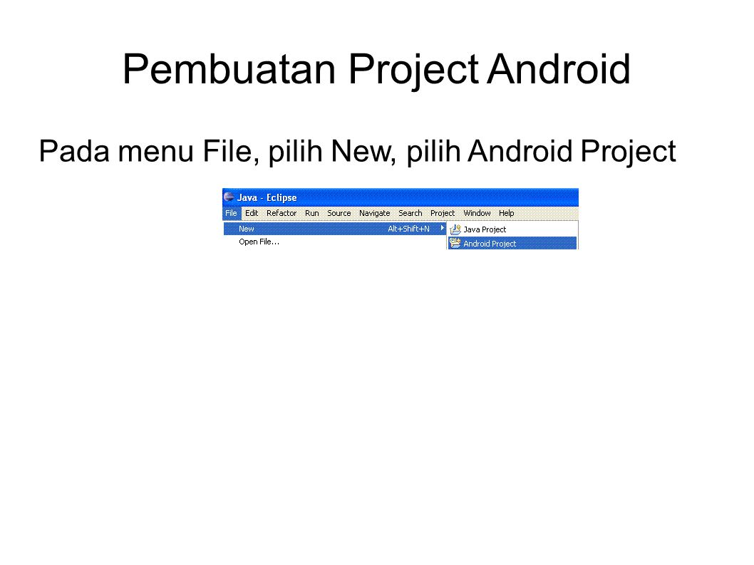Pembuatan Project Android Pada menu File, pilih New, pilih Android Project