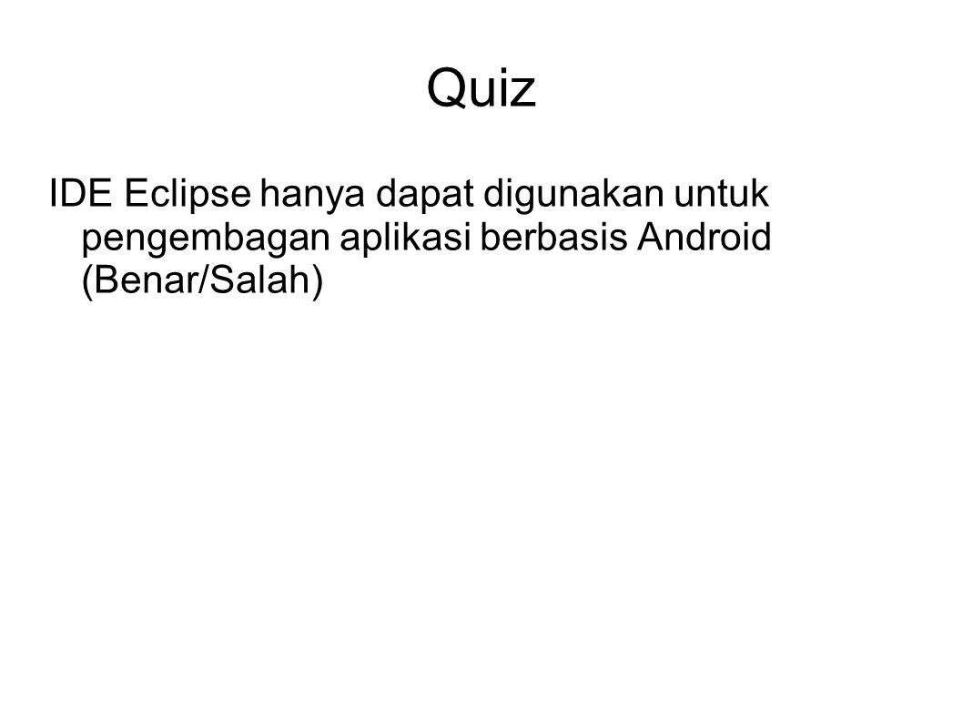 Quiz IDE Eclipse hanya dapat digunakan untuk pengembagan aplikasi berbasis Android (Benar/Salah)