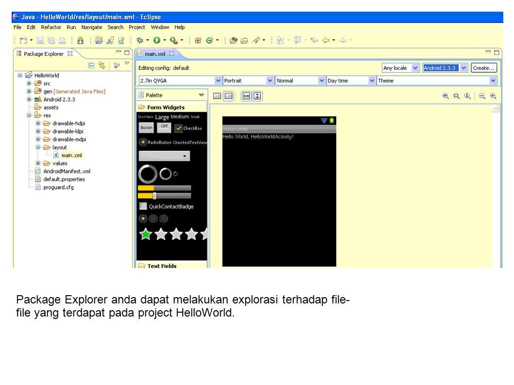 Package Explorer anda dapat melakukan explorasi terhadap file- file yang terdapat pada project HelloWorld.