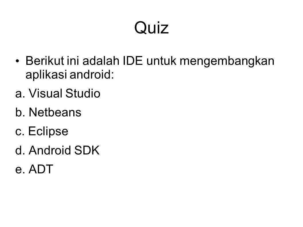 Quiz Berikut ini adalah IDE untuk mengembangkan aplikasi android: a.