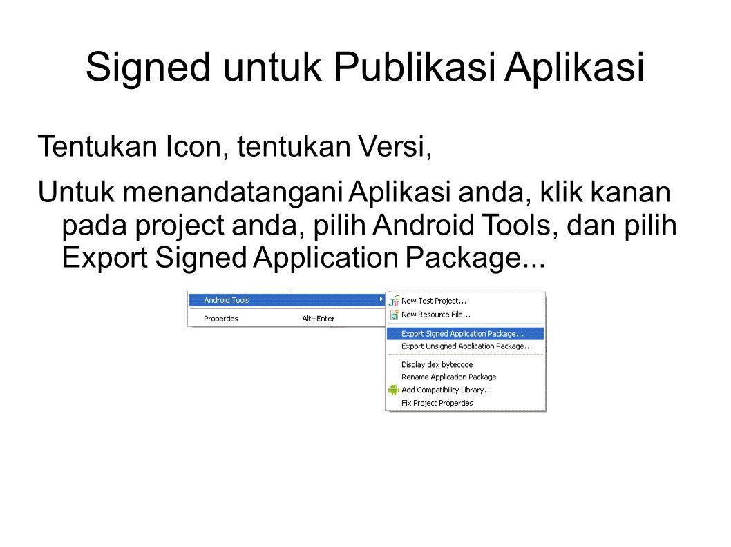 Signed untuk Publikasi Aplikasi Tentukan Icon, tentukan Versi, Untuk menandatangani Aplikasi anda, klik kanan pada project anda, pilih Android Tools, dan pilih Export Signed Application Package...