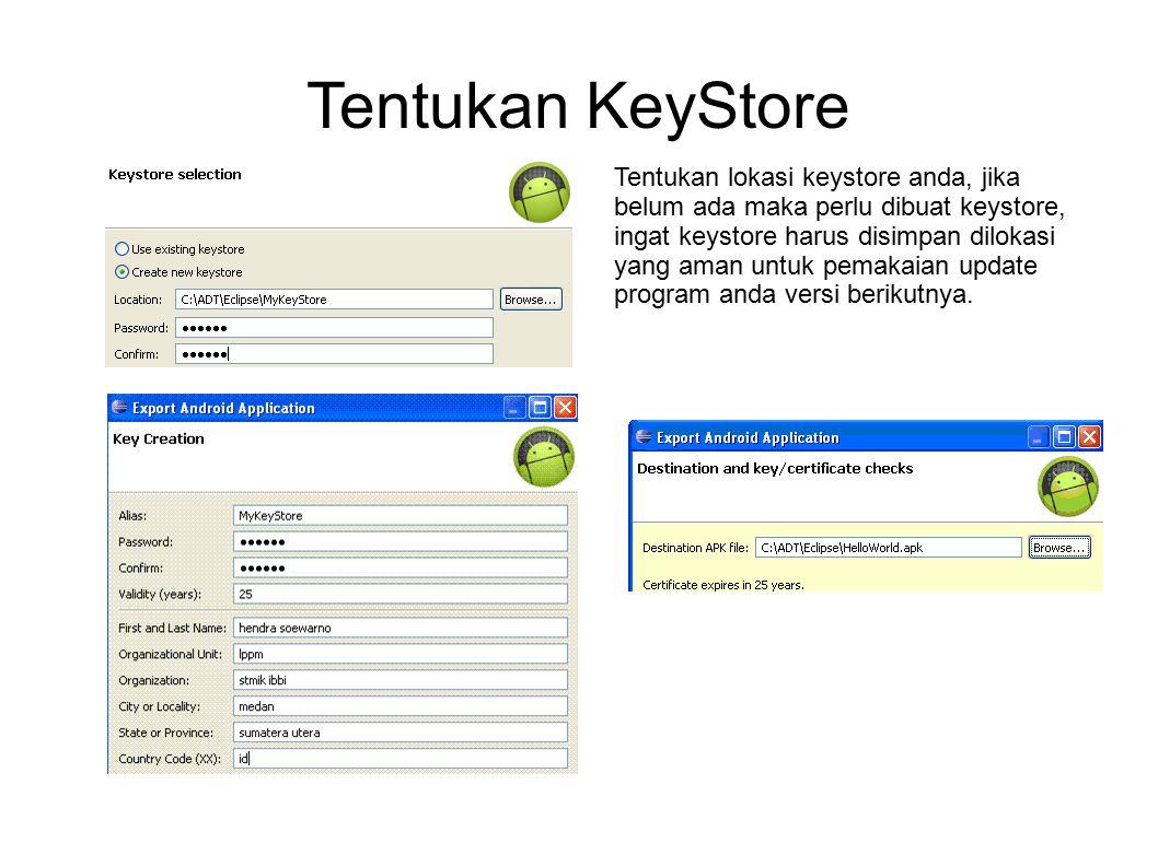 Tentukan KeyStore Tentukan lokasi keystore anda, jika belum ada maka perlu dibuat keystore, ingat keystore harus disimpan dilokasi yang aman untuk pemakaian update program anda versi berikutnya.
