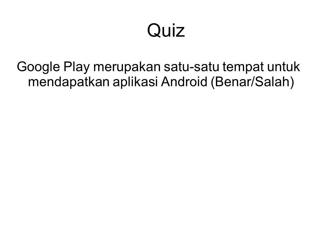 Quiz Google Play merupakan satu-satu tempat untuk mendapatkan aplikasi Android (Benar/Salah)