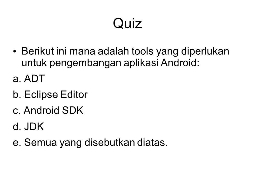 Quiz Berikut ini mana adalah tools yang diperlukan untuk pengembangan aplikasi Android: a.