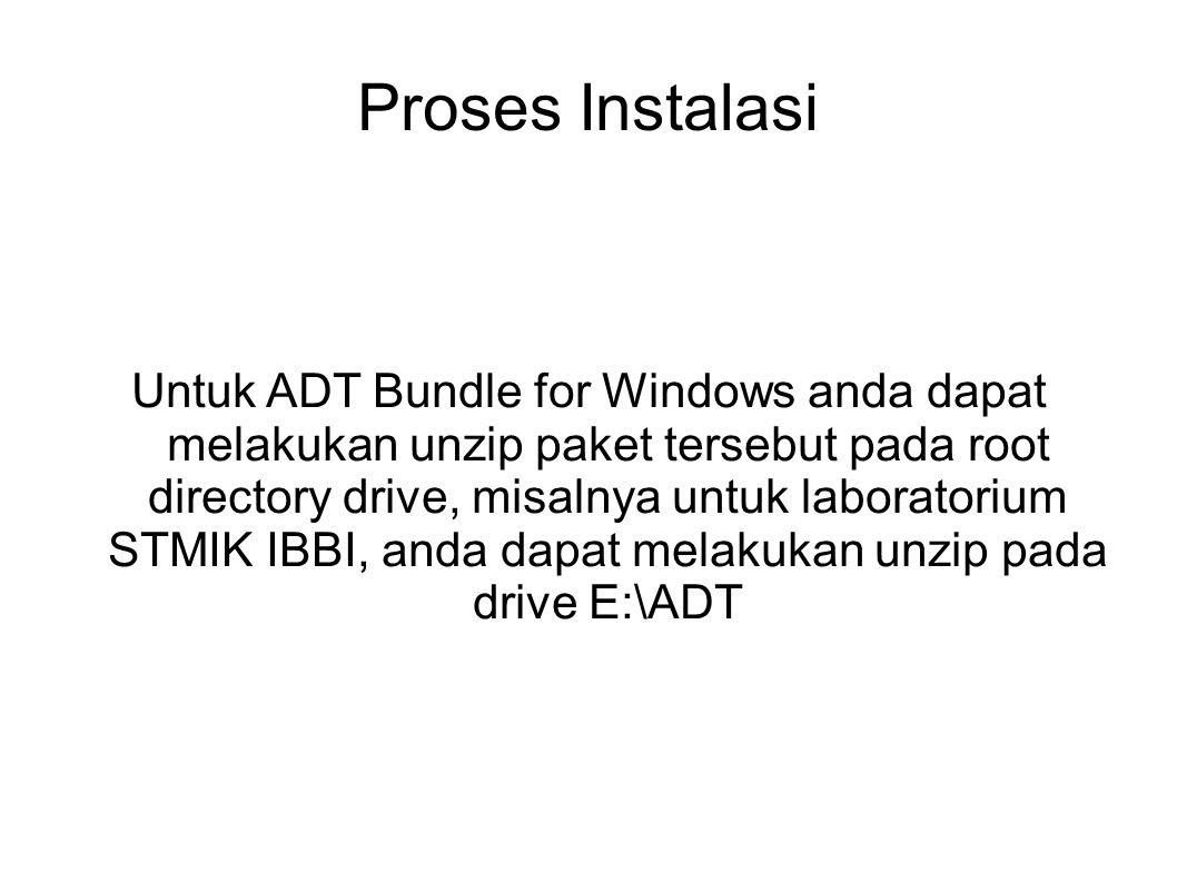 Proses Instalasi Untuk ADT Bundle for Windows anda dapat melakukan unzip paket tersebut pada root directory drive, misalnya untuk laboratorium STMIK IBBI, anda dapat melakukan unzip pada drive E:\ADT