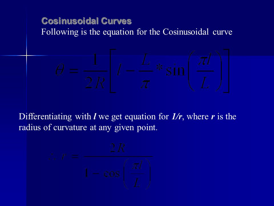 Cosinusoidal Curves Following is the equation for the Cosinusoidal curve Differentiating with l we get equation for 1/r, where r is the radius of curv