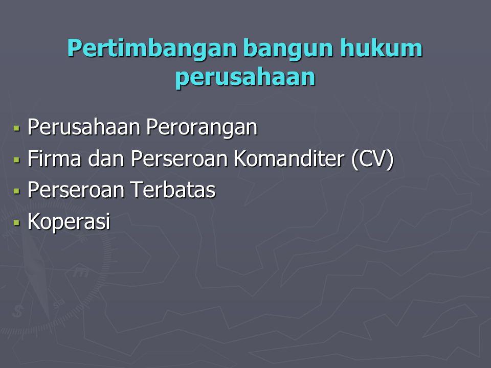 Pertimbangan bangun hukum perusahaan  Perusahaan Perorangan  Firma dan Perseroan Komanditer (CV)  Perseroan Terbatas  Koperasi